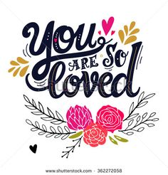 You are loved. Hand drawn vintage illustration with hand lettering. This illustration can be used as a greeting card for Valentine's day or wedding or as a print or poster. - stock vector