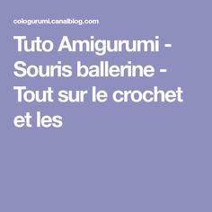 Tuto Amigurumi - Souris ballerine - Tout sur le crochet et les