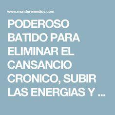 PODEROSO BATIDO PARA ELIMINAR EL CANSANCIO CRONICO, SUBIR LAS ENERGIAS Y LAS DEFENSAS NATURALES DEL CUERPO.
