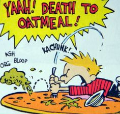 Calvin and Hobbes - Death to oatmeal!