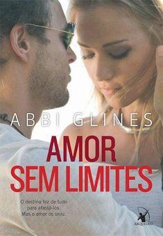Amor sem Limites Autora: Abbi Glines Editora: Arqueiro Categoria: Romance ISBN: 978-85-8041-312-0 192 Páginas 1º Ediç...