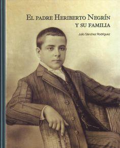 El Padre Heriberto Negrín y su familia / Julio  Sánchez Rodríguez http://fama.us.es/record=b2742188~S5*spi