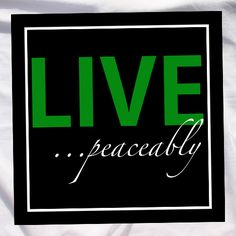 LIVE ...peaceably  14x14 Canvas For better clarity photos and to purchase, go to - http://www.karahly.com/Inspirational-Canvas-Art.html  Karahly® is a Registered Trademark of Karahly Dobbs | All Designs Copyright © Karahly Dobbs 2009-2015. All Rights Reserved.
