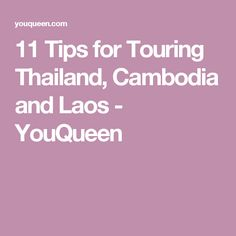 11 Tips for Touring Thailand, Cambodia and Laos - YouQueen
