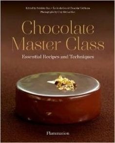 Chocolate Master Class. Essential Recipes and Techniques