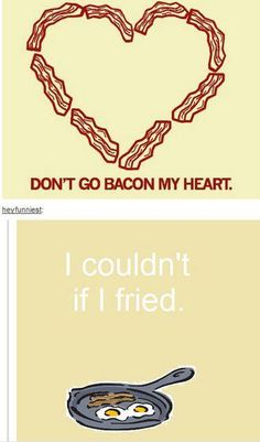 Don't go bacon my heart. I couldn't if I fried. Haha Funny, Funny Cute, Funny Stuff, Random Stuff, Funny Things, Funny Memes, Funny Food Puns, Cute Puns, Nice Things
