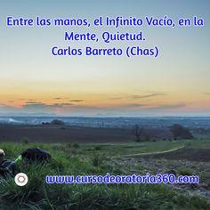 Entre las manos, el Infinito Vacío, en la Mente, Quietud. Carlos Barreto. Feliz Finde a tod@s. El lunes, más. Enjoy!! www.cursodeoratoria360.com   #Cambio #TuPuedes #HablarEnPúblico