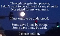 Some days I may be strong, Some days I may be weak. I chose neither