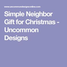 Simple Neighbor Gift for Christmas - Uncommon Designs