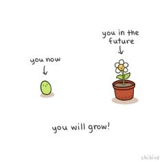 chibird:  Do not worry little bean, you have grown so much now, and you will grow so much in the future. Keep on being the best bean you can!
