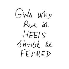 Girls who can sprint in 5 inch heels should be respected. ..... Just watch out if we mess up our shoes in the process.. That's when it all goes down.