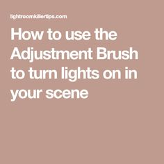 How to use the Adjustment Brush to turn lights on in your scene