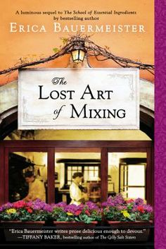 The Lost Art of Mixing  / Erica Bauermeister  http://encore.greenvillelibrary.org/iii/encore/record/C__Rb1380402