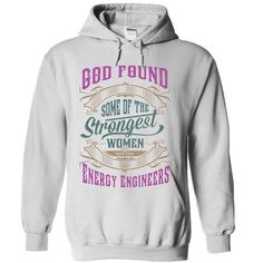 God found some of the Strongest Women and made them Energy Engineers T Shirts, Hoodies. Get it now ==► https://www.sunfrog.com/LifeStyle/God-found-some-of-the-Strongest-Women-and-made-them-Energy-Engineers-9799-White-16472446-Hoodie.html?41382 $39.9