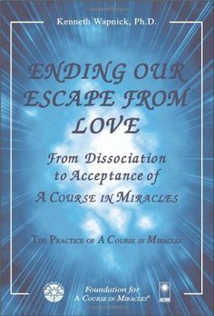 Fancy Bestseller Books Online Ending Our Escape from Love From Dissociation to Acceptance of A Course