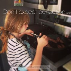 Don't expect perfection from your kids when teaching them to work. Getting kids to do more.