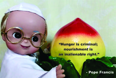 Pope Francis Doll Religious Quote on how hunger is criminal and that nutrition is an integral right.