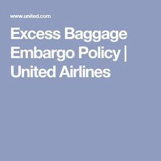 Excess Baggage Embargo Policy | United Airlines