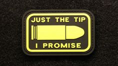 I know there's some innuendo hidden somewhere inside this Just the Tip PVC patch from Morale Patch Armory. It's a play on...it's a saying dudes use to...awww, shoot! I'm firing blanks. I have it right there, but it won't penetrate./ Just the tip...Let's play.