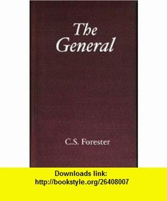 The General (Great War Stories) (9780891906094) C. S. Forester , ISBN-10: 0891906096  , ISBN-13: 978-0891906094 ,  , tutorials , pdf , ebook , torrent , downloads , rapidshare , filesonic , hotfile , megaupload , fileserve