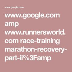www.google.com amp www.runnersworld.com race-training marathon-recovery-part-ii%3Famp
