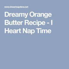 Dreamy Orange Butter Recipe - I Heart Nap Time