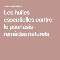 Les huiles essentielles contre le psoriasis - remèdes naturels