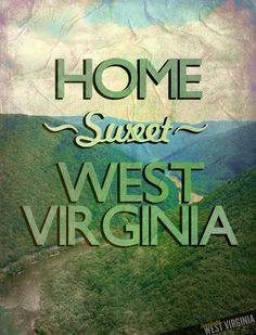 Home ~ Sweet ~ West Virginia  #WV