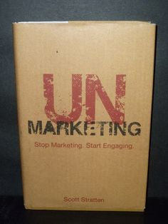 """Stop Marketing. Start Engaging.  A Book review of """"UnMarketing"""", by Scott Stratten. #bookreview #IQblog #read4life"""