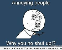 Annoying people never shut up