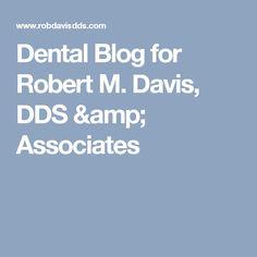 Dental Blog for Robert M. Davis, DDS & Associates