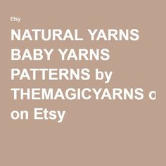 NATURAL YARNS BABY YARNS PATTERNS by THEMAGICYARNS on Etsy