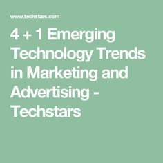 4 + 1 Emerging Technology Trends in Marketing and Advertising - Techstars Marketing And Advertising, Technology, Trends, Tech, Tecnologia, Beauty Trends