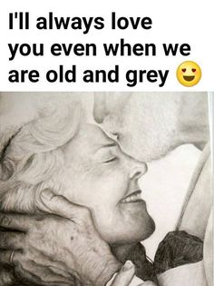 I'll Always Love You Even When We Are Old And Grey love love quotes quotes quote relationship relationship quotes love sayings love image quotes love quotes with pics love quotes with images love quotes for tumblr love quotes for facebook
