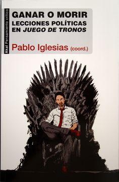 Ganar o morir : lecciones políticas en Juego de tronos / Pablo Iglesias (coord.). + info: http://laestanteriadenuria.com/2015/01/30/ganar-o-morir-lecciones-politicas-en-juego-de-tronos-de-pablo-iglesias-coord/