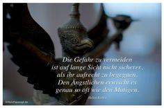 Mein Papa sagt...  Die Gefahr zu vermeiden ist auf lange Sicht nicht sicherer, als ihr aufrecht zu begegnen. Den Ängstlichen erwischt es genau so oft wie den Mutigen. Helen Keller   #Zitate #deutsch #quotes      Weisheiten & Zitate TÄGLICH NEU auf www.MeinPapasagt.de