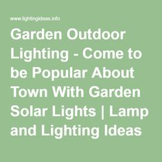 Garden Outdoor Lighting - Come to be Popular About Town With Garden Solar Lights | Lamp and Lighting Ideas