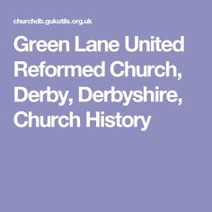 Green Lane United Reformed Church, Derby, Derbyshire, Church History