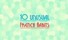 Learn and discover 10 unusual french habits that may be viewed by the rest of the world as weird. Click to check out the article.