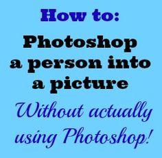 Photoshop someone into a picture for free using PicMonkey - Life With Levi
