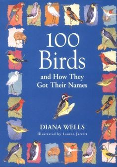 100 Birds and How They Got Their Names by Diana Wells. $13.22. 320 pages. Publisher: Algonquin Books; 1 edition (October 30, 2001). Author: Diana Wells