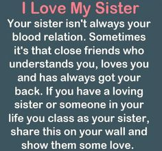 Theres a lot of unbiological sisters I have and I love each and everyone of them!! They all mean the world to me and are the best 'sisters' I could ask for! Sister Love Quotes, Bff Quotes, Older Sister Quotes, Family Quotes, Friendship Quotes, My Best Friend, Best Sister, Love My Sister, Sister Friends