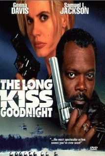 The Long Kiss Goodnight- a fun thriller about a woman who learns she's not a happy homemaker, but a deadly assasin.