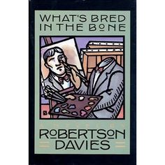 What's Bred in the Bone (Cornish Trilogy, #2) by Robertson Davies
