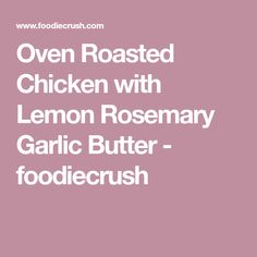 Oven Roasted Chicken with Lemon Rosemary Garlic Butter - foodiecrush
