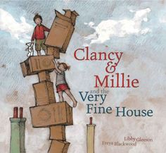 Clancy & Millie and the Very Fine House by Libby Gleeson