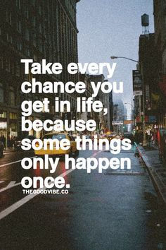 "Motivation quote ""take every chance you get in life, because some things only happen once"" Good Quotes, Inspirational Quotes Pictures, Quotes To Live By, Me Quotes, Motivational Quotes, Qoutes, Chill Quotes, Life Wisdom Quotes, Being Too Nice Quotes"