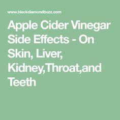 Apple Cider Vinegar Side Effects - On Skin, Liver, Kidney,Throat,and Teeth