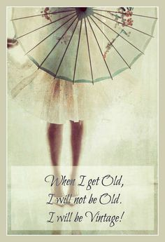 When I get Old,   I will not be Old.  I will be Vintage! #quote https://www.facebook.com/HappyBox365