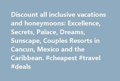 Discount all inclusive vacations and honeymoons: Excellence, Secrets, Palace, Dreams, Sunscape, Couples Resorts in Cancun, Mexico and the Caribbean. #cheapest #travel #deals http://travel.nef2.com/discount-all-inclusive-vacations-and-honeymoons-excellence-secrets-palace-dreams-sunscape-couples-resorts-in-cancun-mexico-and-the-caribbean-cheapest-travel-deals/  #all inclusive travel # Why Book With Us News Headlines For over 20 years All-Inclusive.com has fulfilled the vacation dreams of…